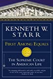 First Among Equals: The Supreme Court in American Life by Kenneth W. Starr (2003-10-01)