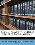 Luciani Samosatensis Opera Graece et Latine, Lucian and Lucian, 1174593512