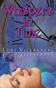 Whispers in Time by Lori Villarreal (2011-03-08)