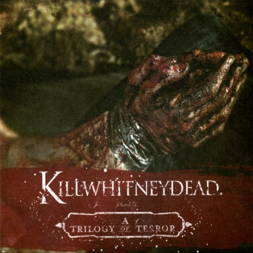 Killwhitneydead - Not Even God Can Save You Now : A Trilogy Of Terror