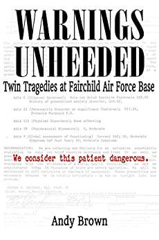 Warnings Unheeded: Twin Tragedies at Fairchild Air Force Base by [Brown, Andy]