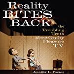 Reality Bites Back: The Troubling Truth About Guilty Pleasure TV | Jennifer L. Pozner