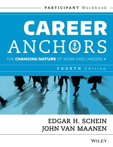 Career Anchors: The Changing Nature of Work & Careers, Participant Workbook, 4th Edition
