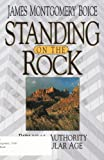 Standing on the Rock : Biblical Authority in a Secular Age, Boice, James Montgomery, 0801010764