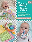 Baby Bliss: Adorable Gifts, Quilts, and Wearables for Wee Ones