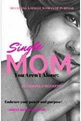 Single Moms You Aren't Alone: Becoming a Single Woman of Purpose (Volume 1) Paperback