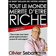 Tout le monde mérite d'être riche - Ou tout ce que vous n'avez jamais appris à l'école à propos de votre argent: 3e édition (French Edition)