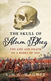 "Kim A. Wagner, ""The Skull of Alum Bheg: The Life and Death of a Rebel of 1857"" (Oxford UP, 2018)"