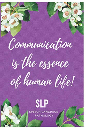 Speech Therapy Notebook: Perfect SLP Pathology Therapist Journal Appreciation Gift For Men And Women To Writing Journaling And Taking Notes Speech Is The Esence Of Human Life Floral Purple&Green Cover