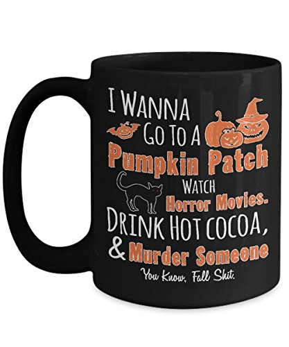 I Wanna Go To A Pumpkin Patch, Watch Horror Movies. Mug - Gift for Halloween Day