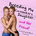 Breeding My Coworker's Daughter...and Her Friend!  | Cassandra Zara