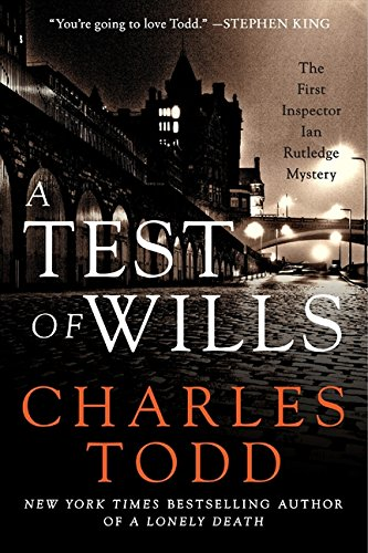 A Test of Wills: The First Inspector Ian Rutledge Mystery (Inspector Ian Rutledge Mysteries) (Inspector Ian Rutledge Series By Charles Todd)