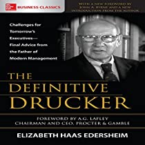 THE DEFINITIVE DRUCKER: CHALLENGES FOR TOMORROW'S EXECUTIVES - FINAL ADVICE FROM THE FATHER OF MODERN MANAGEMENT