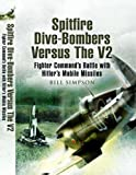 Spitfire Dive-Bombers Versus the V2, Bill Simpson, 1844155714