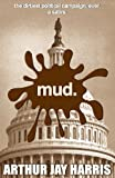 MUD: The Dirtiest Political Campaign. Ever. A Satire