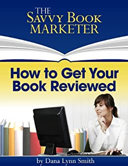 How to Get Your Book Reviewed - Sell More Books by Using Reviews, Testimonials and Endorsements for Book Promotion by [Smith, Dana Lynn]