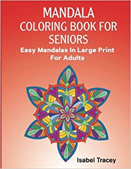 Mandala Coloring Book For Seniors Easy Mandalas In Large Print Adults Volume 1 Amazoncouk Isabel Tracey 9781977687999 Books