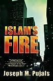 Islam's Fire, Joseph M. Pujals, 1426934947