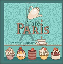 Book Cafe Paris On My 24th Birthday: 24th Birthday Gifts for Women in all Departments: 24th Birthday Gifts in al: 24th Birthday Gifts for Her in al: 24th ... Candle in al: 24th Birthday balloons in al