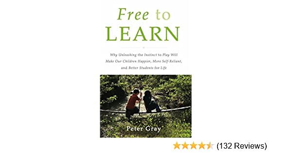 Amazon free to learn why unleashing the instinct to play will amazon free to learn why unleashing the instinct to play will make our children happier more self reliant and better students for life ebook peter fandeluxe Images