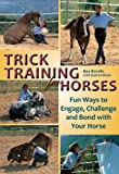 Trick Training for Horses: Fun Ways to Engage, Challenge, and Bond with Your Horse