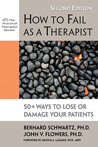 How to Fail as a Therapist: 50+ Ways to Lose or Damage Your Patients (Practical Therapist)