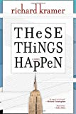 These Things Happen, Richard Kramer, 1609530896