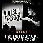 Audible Presents: Live from the Edinburgh Festival Fringe 2017: Episode 9   Ed Gamble,Dane Baptiste,Tom Ward,Sindhu Vee