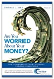 Are You Worried about Your Money? : How to Gain Confidence about Your Money in a Rapidly Changing World, Kirk, Thomas, 0615890040