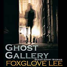 Ghost Gallery: Queer Ghost Stories, Book 4 Audiobook by Foxglove Lee Narrated by Madeleine Mayfair