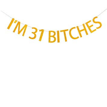 Amazon IM 31 BITCHES Banner 31st Birthday Party Decoration
