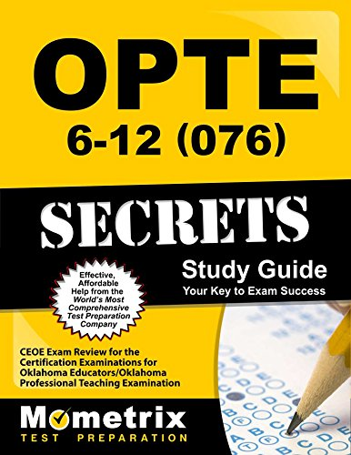 OPTE: 6-12 (076) Secrets Study Guide: CEOE Exam Review for the Certification Examinations for Oklahoma Educators / Oklahoma Professional Teaching Examination