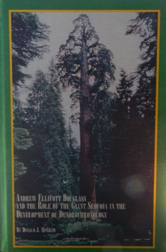 Andrew Ellicott Douglass and the Role of the Giant Sequoia in the Development of Dendrochronology by Donald J. McGraw (2001-08-03)