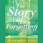 The Story of Forgetting: A Novel | Stefan Merrill Block