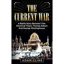The Current War: A Battle Story Between Two Electrical Titans, Thomas Edison And George Westinghouse
