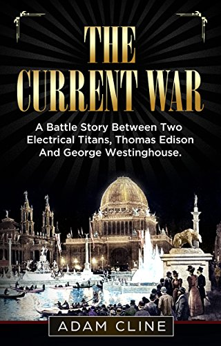 The current war a battle story between two electrical titans the current war a battle story between two electrical titans thomas edison and george fandeluxe Image collections
