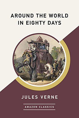 Around the World in Eighty Days (AmazonClassics Edition) (Around The World In 80 Days Full)