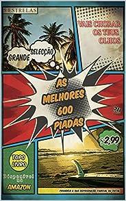 AS MELHORES 600 PIADAS