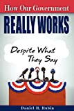 How Our Government Really Works : Despite What They Say, Rubin, Daniel, 0983618496