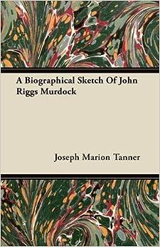 A Biographical Sketch Of John Riggs Murdock