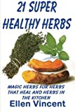 21 Super Healthy Herbs: Magic herbs for herbs that heal and herbs in the kitchen