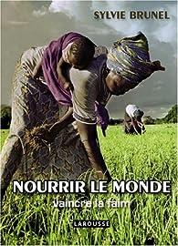 Nourrir le monde : Vaincre la faim par Sylvie Brunel