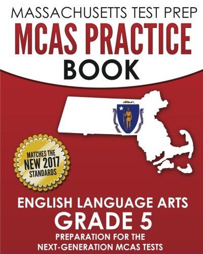 MASSACHUSETTS TEST PREP MCAS Practice Book English Language Arts Grade 5: Preparation for the Next-Generation MCAS ELA Tests