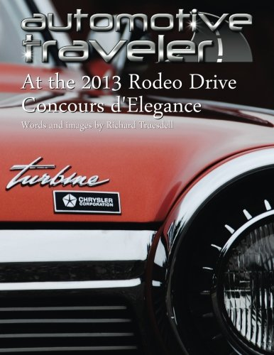 Automotive Traveler: At the 2013 Rodeo Drive Concours d'Elegance: (Jet Age Cover: Chrysler Turbine Car)