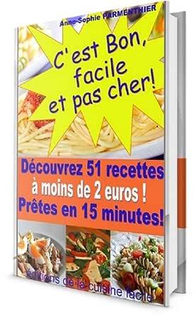 Amazon Com C Est Bon Facile Et Pas Cher Decouvrez 51 Recettes