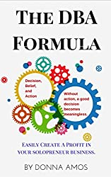 The DBA Formula (A Step by Step Series for creating a profit in your small business Book 1)