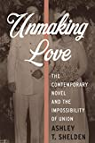 Unmaking Love: The Contemporary Novel and the Impossibility of Union (Literature Now)