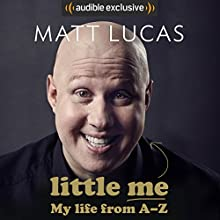 Little Me: My Life from A-Z Audiobook by Matt Lucas Narrated by Matt Lucas
