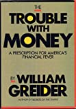 The Trouble with Money, William Greider, 0962474509