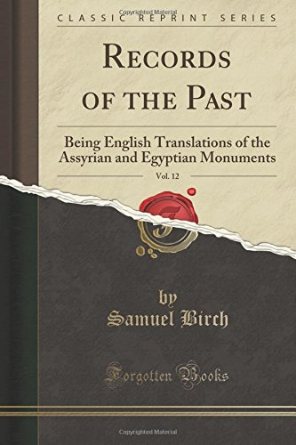 Records of the Past, Vol. 12: Being English Translations of the Assyrian and Egyptian Monuments (Classic Reprint) PDF